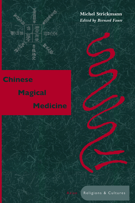 Chinese Magical Medicine - Strickmann, Michel, and Faure, Bernard (Editor)