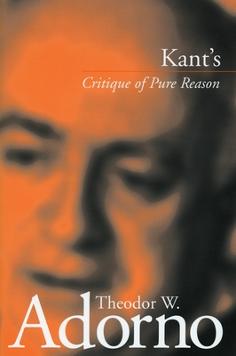 Kant's ?Critique of Pure Reason? - Adorno, Theodor Wiesengrund, and Tiedemann, Rolf, Professor (Editor), and Livingstone, Rodney (Translated by)