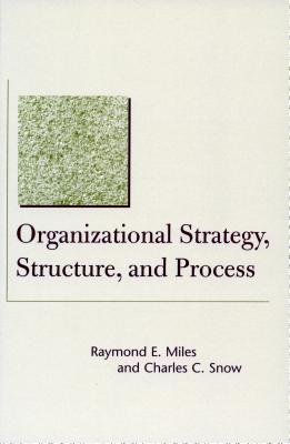 Organizational Strategy, Structure and Process - Miles, Raymond E.