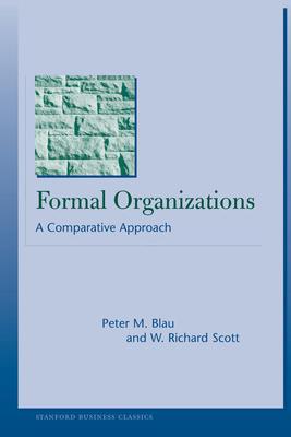 Formal Organizations: A Comparative Approach - Blau, Peter Michael, and Scott, W