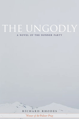 The Ungodly: A Novel of the Donner Party - Rhodes, Richard