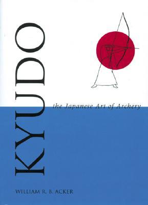 Kyudo the Japanese Art of Archery - Acker, Joseph, and Acker, William R