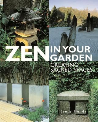 Zen in Your Garden Zen in Your Garden: Creating Sacred Spaces Creating Sacred Spaces - Hendy, Jenny