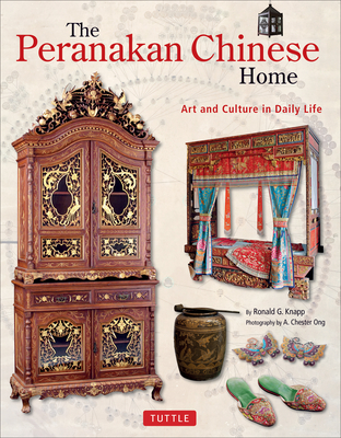 The Peranakan Chinese Home: Art & Culture in Daily Life - Knapp, Ronald G, and Knapp, Ron G, and Ong, A Chester (Photographer)