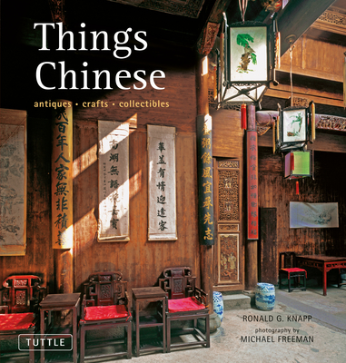 Things Chinese: Antiques, Crafts, Collectibles - Knapp, Ronald G, and Freeman, Michael (Photographer)