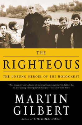 The Righteous: The Unsung Heroes of the Holocaust - Gilbert, Martin