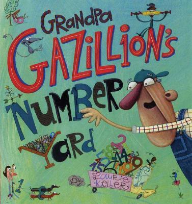 Grandpa Gazillion's Number Yard - Keller, Laurie