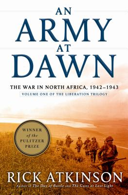 An Army at Dawn: The War in North Africa, 1942-1943, Volume One of the Liberation Trilogy - Atkinson, Rick, and Atkinson, Mrs.