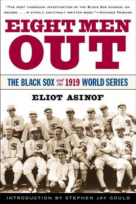 Eight Men Out: The Black Sox and the 1919 World Series - Asinof, Eliot, Mr.