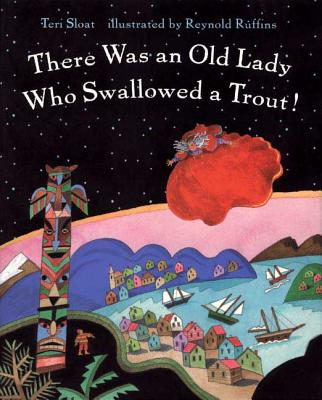 There Was an Old Lady Who Swallowed a Trout! - Sloat, Teri, and Sloat, Terri