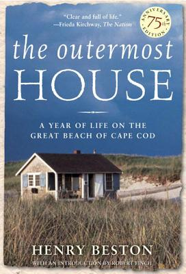The Outermost House: A Year of Life on the Great Beach of Cape Cod - Beston, Henry, and Finch, Robert (Introduction by)