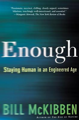 Enough: Staying Human in an Engineered Age - McKibben, Bill