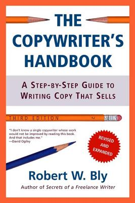 The Copywriter's Handbook: A Step-By-Step Guide to Writing Copy That Sells - Bly, Robert W
