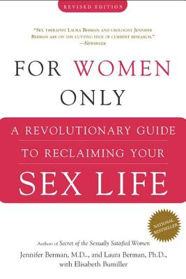 For Women Only, Revised Edition: A Revolutionary Guide to Reclaiming Your Sex Life - Berman, Jennifer, Dr., M.D, and Bumiller, Elisabeth, and Berman, Laura, Dr.