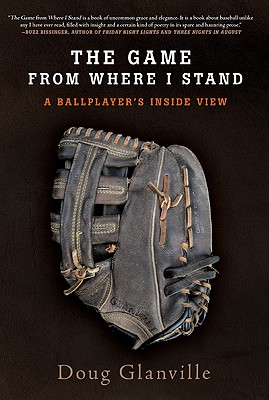 The Game from Where I Stand: A Ballplayer's Inside View - Glanville, Doug