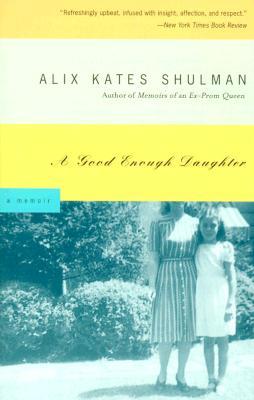 A Good Enough Daughter: A Memoir - Shulman, Alix Kates