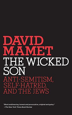 The Wicked Son: Anti-Semitism, Self-Hatred, and the Jews - Mamet, David, Professor