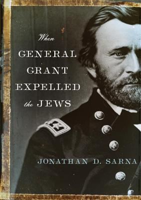 When General Grant Expelled the Jews - Sarna, Jonathan D, Prof.