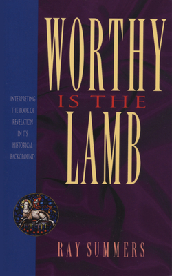 Worthy Is the Lamb - Summen, Ray, and Summers, Ray, and Rainer, Thom S