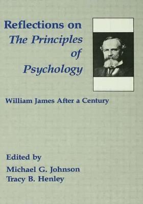 Reflections on the Principles of Psychology: William James After a Century - Johnson, Michael G, and Johnson, Michael (Editor), and James, William