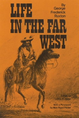 Life in the Far West - Ruxton, George Frederick, and Hafen, Leroy R (Editor)