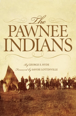The Pawnee Indians - Hyde, George E, and Lottinville, Savoie (Foreword by)