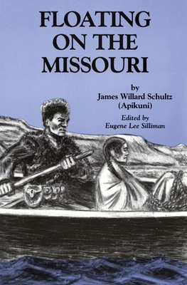 Floating on the Missouri - Schultz, James Willard, and Silliman, Eugene L (Editor)