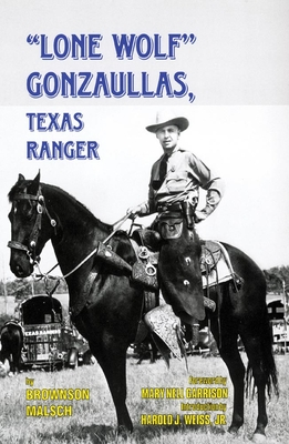 Lone Wolf Gonzaullas, Texas Ranger - Malsch, Brownson, and Weiss, Harold J, Jr. (Introduction by), and Garrison, Mary Nell (Foreword by)