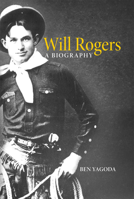 Will Rogers: A Biography - Yagoda, Ben