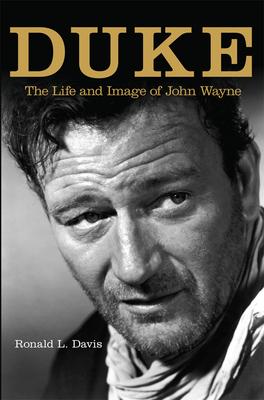 Duke: The Life and Image of John Wayne - Davis, Ronald L, and Ronald, L Davis