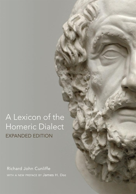 A Lexicon of the Homeric Dialect: Expanded Edition - Cunliffe, Richard J, and Dee, James H, Dr., PH.D (Supplement by)