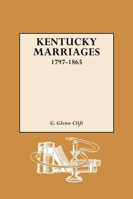 Kentucky Marriages, 1797-1865 - Clift, G Glenn