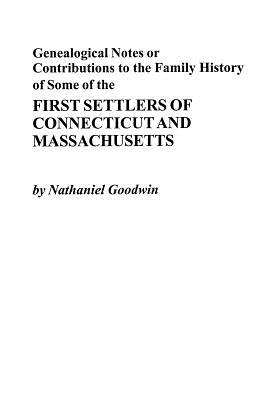Genealogical Notes or Contributions to the Family History of Some of the First Settlers of Connecticut and Masschusetts - Goodwin, Nathaniel