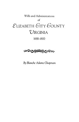 Wills and Administrations of Elizabeth City County, Virginia 1688-1800 - Chapman, Blanche Adams, and Chapman