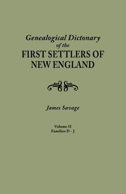 A Genealogical Dictionary of the First Settlers of New England, Showing Three Generations of Those Who Came Before May, 1692. in Four Volumes. Volume II (Families Dade - Jupp) - Savage, James