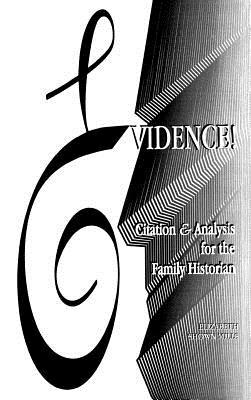 Evidence! Citation & Analysis for the Family Historian - Mills, Elizabeth S