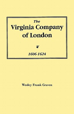 The Virginia Company of London, 1606-1624 - Craven, Wesley F