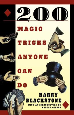200 Magic Tricks Anyone Can Do - Blackstone, Harry, and Blackstone, H, and Gibson, Walter (Introduction by)