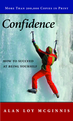 Confidence: How to Succeed at Being Yourself - McGinnis, Alan Loy