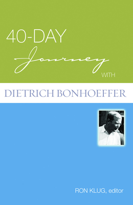 40-Day Journey with Dietrich Bonhoeffer - Klug, Ron, and Bonhoeffer, Dietrich