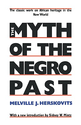 The Myth of the Negro Past - Herskovits, Melville J, and Mintz, Sidney W (Introduction by)