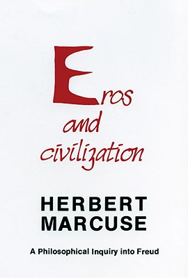 Eros and Civilization: A Philosophical Inquiry Into Freud - Marcuse, Herbert, Professor