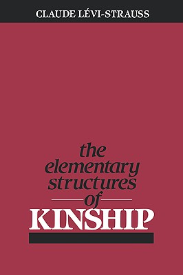Elementary Structures of Kinship - Levi-Strauss, Claude, and Needham, Rodney (Translated by), and Bell, James H (Translated by)