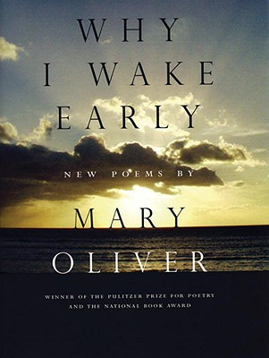 Why I Wake Early: New Poems - Oliver, Mary