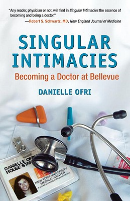 Singular Intimacies: Becoming a Doctor at Bellevue - Ofri, Danielle