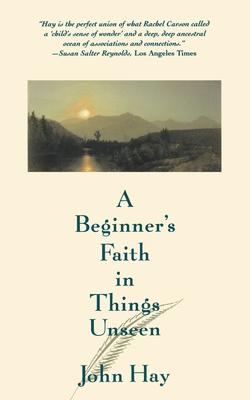 A Beginner's Faith in Things Unseen a Beginner's Faith in Things Unseen - Hay, John