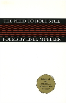 The Need to Hold Still: Poems - Mueller, Lisel