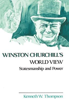 Winston Churchill's World View: Statesmanship and Power - Thompson, Kenneth W
