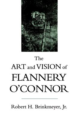 The Art and Vision of Flannery O'Connor - Brinkmeyer, Robert H, Jr.