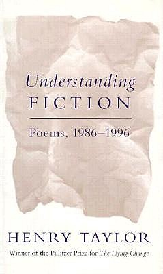 Understanding Fiction: Poems, 1986-1996 - Taylor, Henry